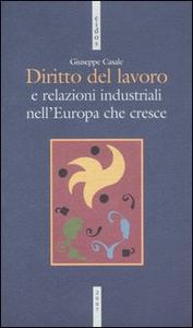 Libro Diritto del lavoro e relazioni industriali nell'Europa che cresce Giuseppe Casale