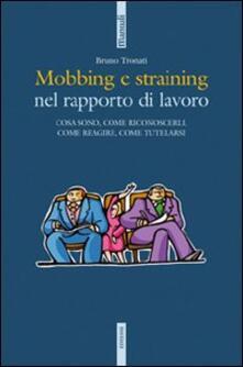 Mobbing e straining. Cosa sono, come riconoscerli, come reagire, come tutelarsi.pdf