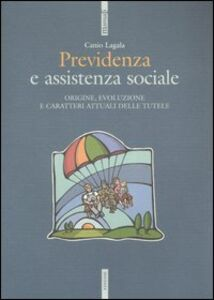 Libro Previdenza e assistenza sociale. Origine, evoluzione e caratteri attuali delle tutele Canio Lagala