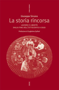 Libro La storia rincorsa. Lavoro e libertà dalla fine dell'Ottocento a oggi Giuseppe Sircana