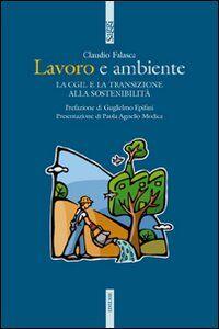 Libro Lavoro e ambiente. La Cgil e la transizione alla sostenibilità Claudio Falasca