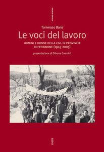 Libro Le voci del lavoro. Uomini e donne della Cigl in provincia di Frosinone, 1945-2005