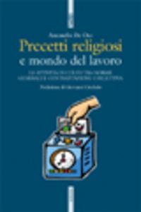 Libro Precetti religiosi e mondo del lavoro. Le attività di culto tra norme generali e contrattazione collettiva Antonello De Oto