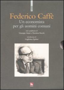 Libro Un economista per gli uomini comuni. Con 2 DVD Federico Caffè