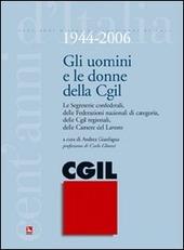 Gli uomini e le donne della CGIL. 1944-2006. Le segreterie confederali, delle federazioni nazionali di categoria, delle CGIL regionali, delle Camere del Lavoro