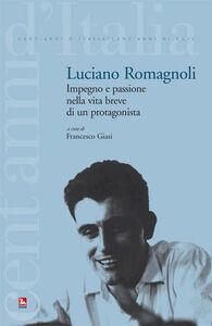 Libro Luciano Romagnoli. Impegno e passione nella vita breve di un protagonista