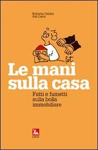 Foto Cover di Le mani sulla casa. Fatti e fumetti sulla bolla immobiliare, Libro di Roberta Carlini,Pat Carra, edito da Ediesse