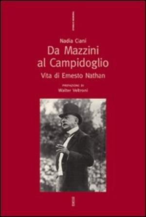 Da Mazzini al Campidoglio. Vita di Ernesto Nathan