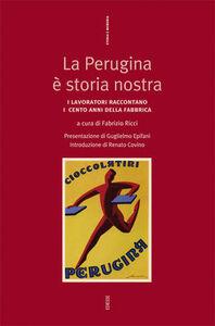 Libro La Perugina è storia nostra. I lavoratori raccontano lotte, conquiste, sconfitte e successi nell'anno del centenario della fabbrica