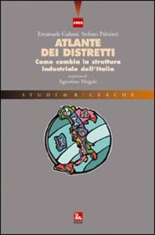 Atlante dei distretti. Come cambia la struttura industriale dell'Italia - Emanuele Galossi,Stefano Palmieri - copertina