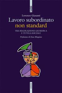 Libro Lavoro subordinato non standard. Tra regolazione giuridica e tutela sociale Lorenzo Giasanti