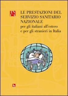 La prestazione del servizio sanitario nazionale. Per gli italiani all'stero e per gli stranieri in Italia - copertina