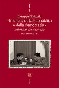 Libro In difesa della Repubblica e della democrazia. Antologia di scritti 1951-1957 Giuseppe Di Vittorio