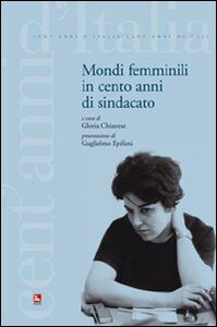 Foto Cover di Mondi femminili in cento anni di sindacato, Libro di  edito da Ediesse