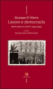 Libro Giuseppe Di Vittorio. Lavoro e democrazia. Antologia di scritti 1944-1957