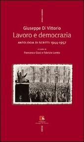 Giuseppe Di Vittorio. Lavoro e democrazia. Antologia di scritti 1944-1957