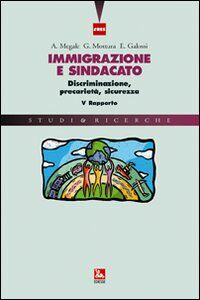 Foto Cover di Immigrazione e sindacato. Discriminazione, precarietà, sicurezza. V rapporto IRES, Libro di AA.VV edito da Ediesse