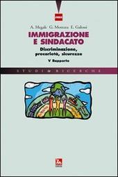 Immigrazione e sindacato. Discriminazione, precarietà, sicurezza. V rapporto IRES