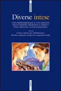 Libro Diverse intese. Vita professionale e vita privata delle donne migranti a Napoli: una difficile «conciliazione»
