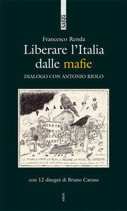 Foto Cover di Liberare l'Italia dalle mafie, Libro di Francesco Renda, edito da Ediesse