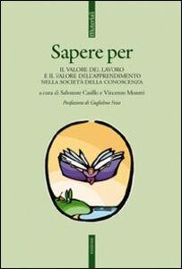 Libro Sapere per. Il valore del lavoro e il valore dell'apprendimento nella società della conoscenza
