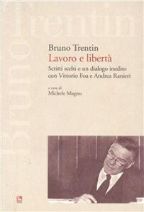 Libro Lavoro e libertà. Scritti scelti e un dialogo inedito con Vittorio Fo a e Andrea Ranieri Bruno Trentin