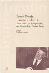 Lavoro e libertà. Scritti scelti e un dialogo inedito con Vittorio Fo a e Andrea Ranieri