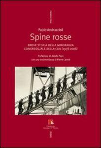 Foto Cover di Spine rosse. Breve storia della minoranza congressuale della CGIL (1978-2006), Libro di Paolo Andruccioli, edito da Ediesse
