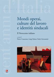 Libro Mondi operai, culture del lavoro e identità sindacali. Il Novecento italiano