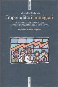 Libro Imprenditori immigrati. Tra inserimento sociale e partecipazione allo sviluppo Eduardo Barberis