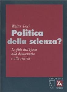 Libro Politica della scienza. Le sfide dell'epoca alla democrazia e alla ricerca Walter Tocci