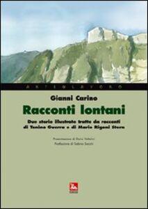 Libro Racconti lontani. Due storie illustrate tratte da racconti di Tonino Guerra e di Mario Rigoni Stern Gianni Carino