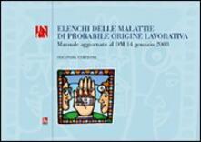 Elenchi delle malattie di probabile origine lavorativa. Manuale aggiornato al D.M. 14 gennaio 2008. Con CD-ROM - copertina
