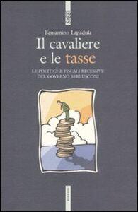 Foto Cover di Il cavaliere e le tasse. Le politiche fiscali recessive del governo Berlusconi, Libro di Beniamino Lapadula, edito da Ediesse