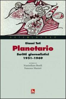 Planetario. Scritti giornalistici (1951-1969) - Gianni Toti - copertina