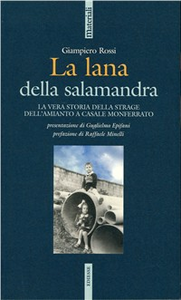 Libro La lana e la salamandra. La vera storia della strage dell'amianto a Casale Monferrato Giampiero Rossi