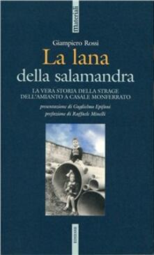La lana e la salamandra. La vera storia della strage dell'amianto a Casale Monferrato - Giampiero Rossi - copertina
