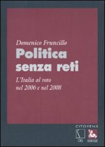 Politica senza reti. L'Italia al voto nel 2006 e nel 2008