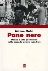 Libro Pane nero. Donne e vita quotidiana nella seconda guerra mondiale Miriam Mafai