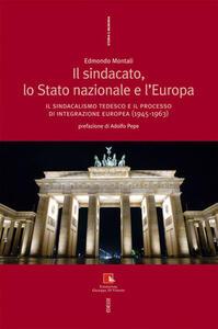 Il sindacato, lo stato nazionale e l'Europa. Il sindacalismo tedesco e il processo di integrazione europea (1945-1963)