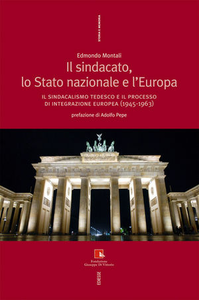 Libro Il sindacato, lo stato nazionale e l'Europa. Il sindacalismo tedesco e il processo di integrazione europea (1945-1963) Edmondo Montali
