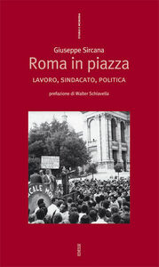 Libro Roma in piazza. Lavoro, sindacato, politica Giuseppe Sircana