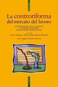 Foto Cover di Controriforma del mercato del lavoro. Questione sociale e decreti nei primi 100 giorni del governo Berlusconi, Libro di  edito da Ediesse