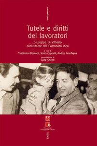 Libro Tutele e diritti dei lavoratori. Giuseppe Di Vittorio costruttore del Patronato INCA