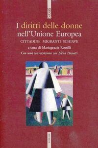 Libro I diritti delle donne nell'Unione Europea. Cittadine, migranti, schiave