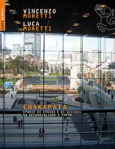 Libro Enakapata. Storie di strada e di scienza da Secondigliano a Tokyo Vincenzo Moretti , Luca Moretti