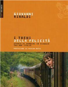 Foto Cover di I treni della felicità. Storie di bambini in viaggio tra due Italie, Libro di Giovanni Rinaldi, edito da Ediesse