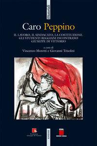 Libro Caro Peppino. Il lavoro, il sindacato, la Costituzione. Gli studenti reggiani incontrano Giuseppe Di Vittorio