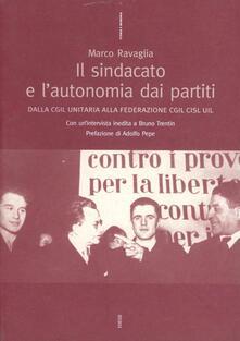 Il sindacato e l'autonomia dai partiti. Dalla CGIL unitaria alla federazione CGIL CISL UIL - Marco Ravaglia - copertina