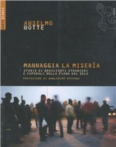 Foto Cover di Mannaggia la miseria. Storie di braccianti stranieri e caporali nella Piana del Sele, Libro di Anselmo Botte, edito da Ediesse